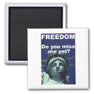 FREEDOM - Do you miss me yet? Square Magnet