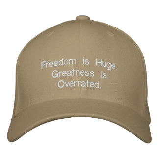 Freedom is Huge. Greatness is Overrated. Embroidered Baseball Caps