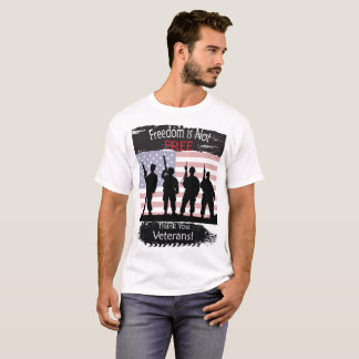 Freedom is NOT Free, Thank you Veterans T-Shirt