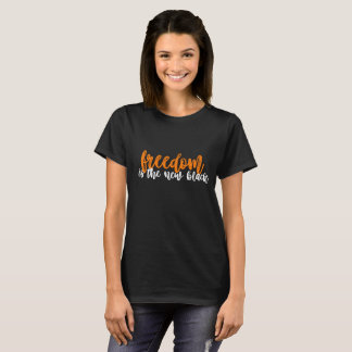freedom is the new black t-shirt
