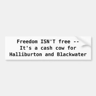 Freedom ISN'T free --It's a cash c... - Customized Bumper Sticker