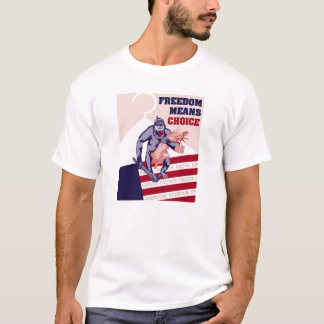 Freedom Means Choice 1 T-Shirt