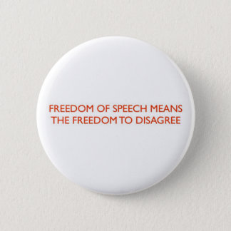 FREEDOM OF SPEECH MEANS.. 6 CM ROUND BADGE