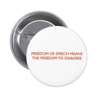 FREEDOM OF SPEECH MEANS.. 6 CM ROUND BADGE