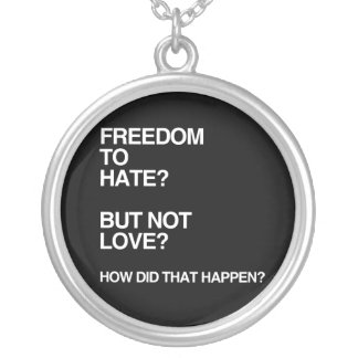 FREEDOM TO HATE BUT NOT LOVE CUSTOM NECKLACE
