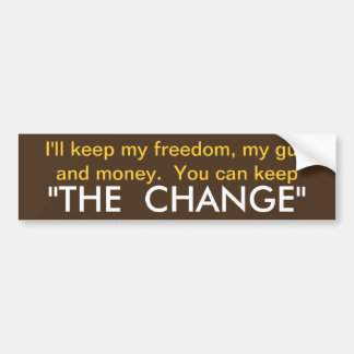 Freedom you keep the change! bumper sticker