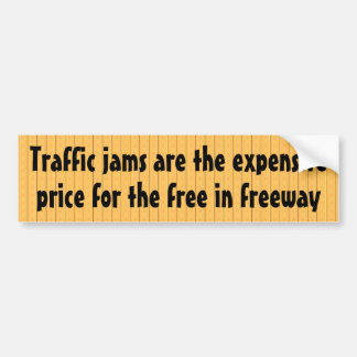 Freeways fill up because they re free bumper sticker