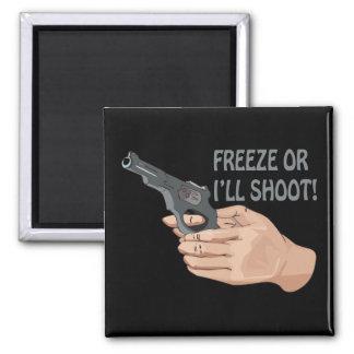 Freeze Or Ill Shoot Fridge Magnet