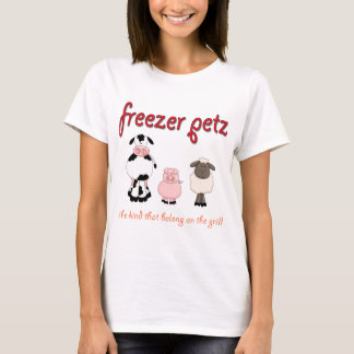 Freezer Petz the Kind That Belong on the Grill T-Shirt