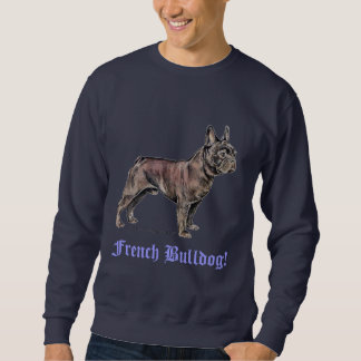 French Bulldog! Sweatshirt