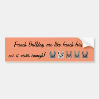 French Bulldogs are like french fries, Bumper Sticker