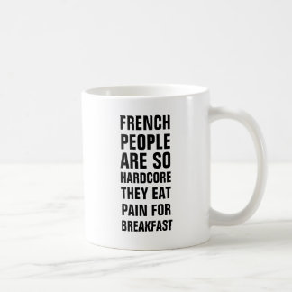 French people are so hardcore they eat pain for br coffee mug