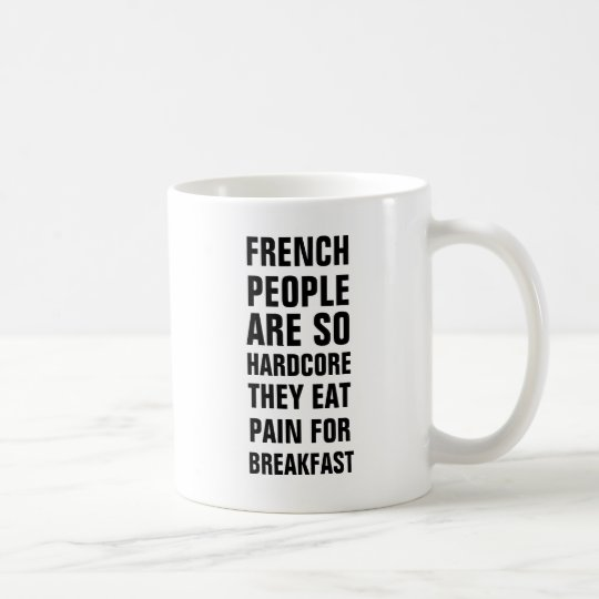 French people are so hardcore they eat pain
