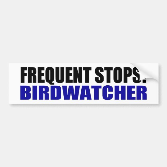 Frequent Stops! Birdwatcher Bumper Sticker