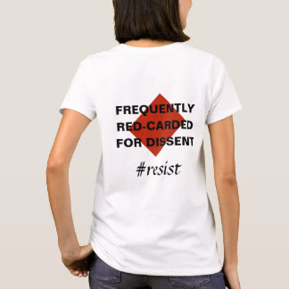 Frequently Red-Carded for Dissent Resistance T-Shirt