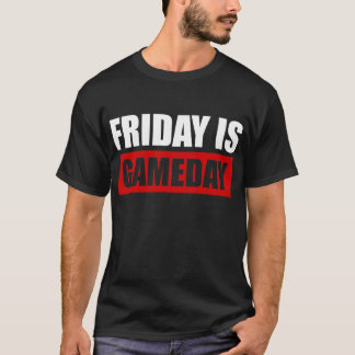 Friday IS Gameday T-Shirt