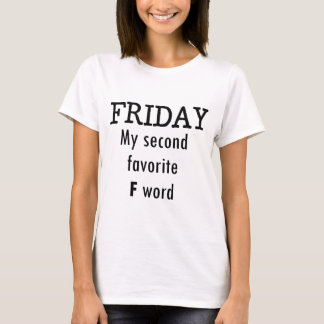 Friday my second favourite F word T-Shirt