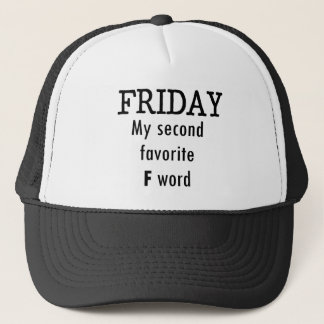 Friday my second favourite F word Trucker Hat
