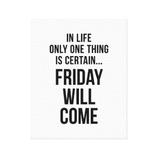 Friday Will Come Funny Team Motivation White Canvas Prints