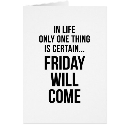 Friday Will Come Funny Team Motivation White Cards