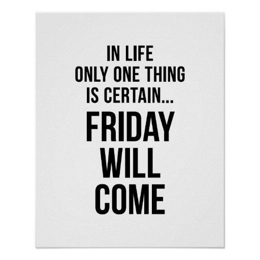 Friday Will Come Funny Team Motivation White Poster