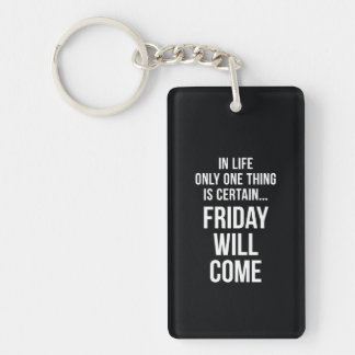 Friday Will Come Funny Work Quote Black White Single-Sided Rectangular Acrylic Key Ring