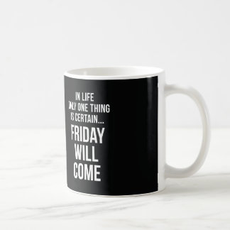 Friday Will Come Office Humour Black White Coffee Mugs