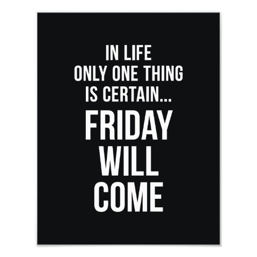 Friday Will Come Office Humour Black White Photo