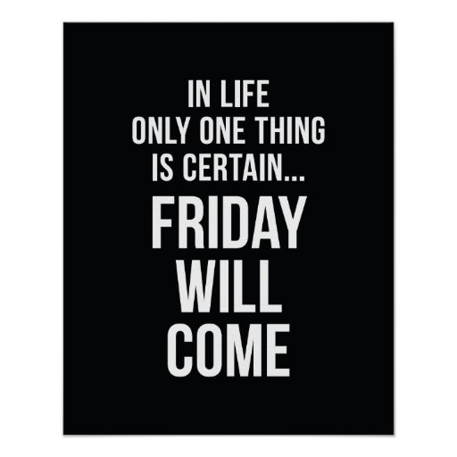 Friday Will Come Office Humour Black White Poster