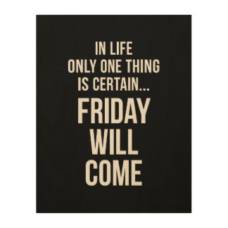 Friday Will Come Office Humour Black White Wood Print