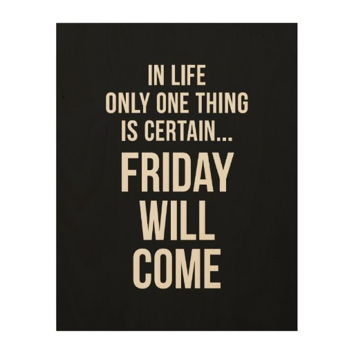 Friday Will Come Office Humour Black White Wood Canvases