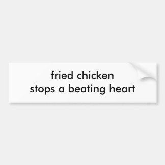 fried chicken stops a beating heart bumper sticker