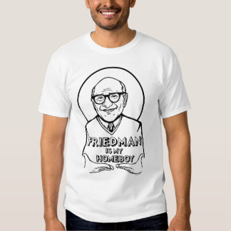 Friedman is My Homeboy Shirt