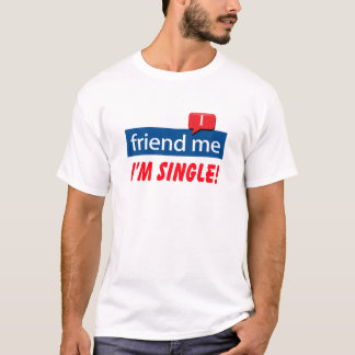 Friend Me, I'm Single! T-Shirt