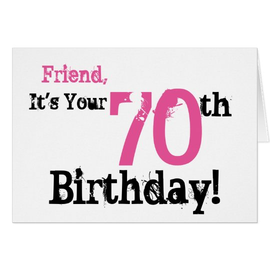 Friend's 70th birthday greeting in black, pink. card
