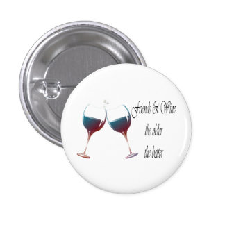 Friends and Wine the older the better, art gifts 3 Cm Round Badge