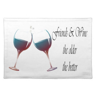 Friends and Wine the older the better, art gifts Placemat