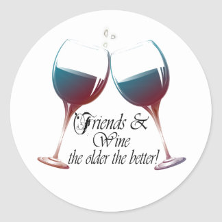 Friends and Wine the older the better Wine art Round Sticker