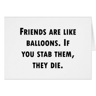 Friends Are Like Balloons Greeting Card