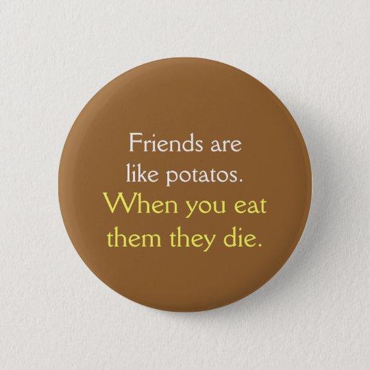 Friends are like potatos 6 cm round badge