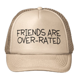 Friends Are Over Rated Hats