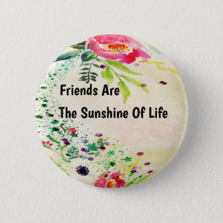 Friends Are The Sunshine Of LIfe Button