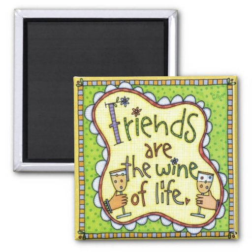 Friends are the wine of life. square magnet