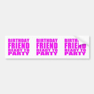 Friends : Birthday Friend Ready to Party Bumper Sticker