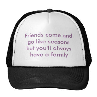 Friends come and go like seasons but you'll alw... hat