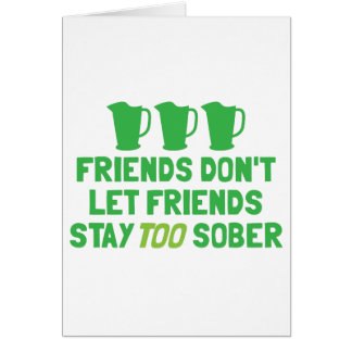 FRIENDS don t let FRIENDS stay too SOBER Card