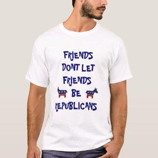 friends dont let friends be republicans T-Shirt