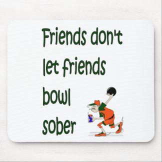 Friends don't let friends bowl sober mouse mat