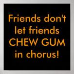 Friends don't let friends CHEW GUM in chorus! Poster