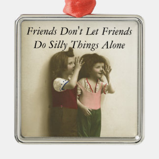 Friends Don't Let Friends Do Silly Things Alone Christmas Ornament